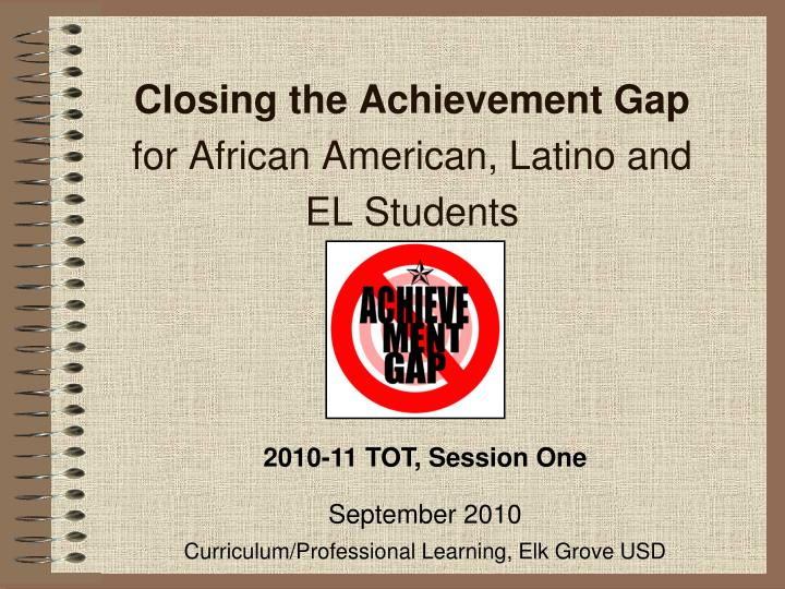 closing the achievement gap for african american latino and el students n.