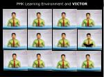 PMK Learning Environment and  VICTOR