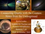 Connecting Quarks with the Cosmos: Notes from the Underground