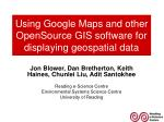 Using Google Maps and other OpenSource GIS software for displaying geospatial data