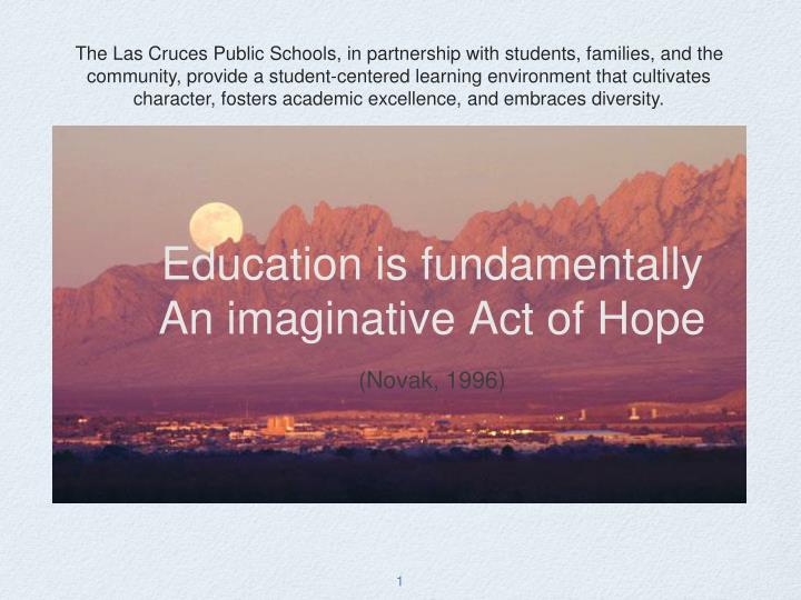 education is fundamentally an imaginative act of hope novak 1996 n.