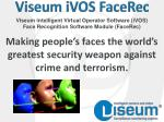 Making people's faces the world's greatest security weapon against crime and terrorism.