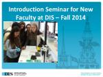 Introduction Seminar for New Faculty at DIS – Fall 2014