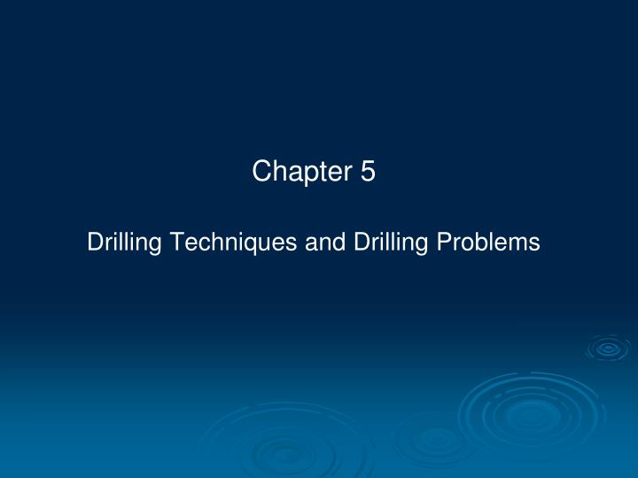 chapter 5 drilling techniques and drilling problems n.