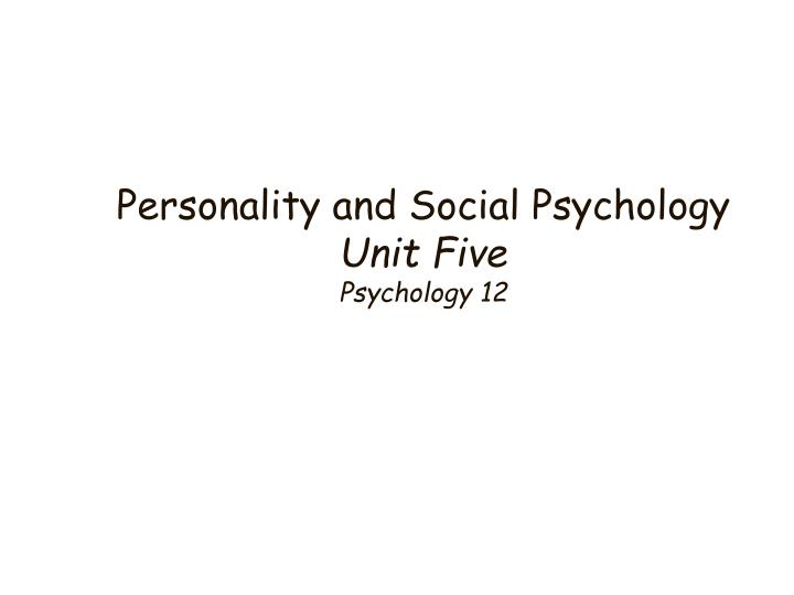 personality and social psychology unit five psychology 12 n.