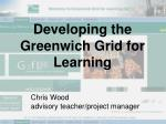 Developing the Greenwich Grid for Learning