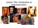 Lesson Title: Introduction to Characterization