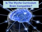 Is The Wyche Curriculum Brain Compatible?