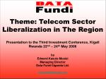 Theme: Telecom Sector Liberalization in The Region