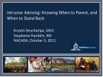 Intrusive Advising: Knowing When to Parent, and When to Stand Back Krystin Deschamps, MEd