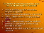 Tell whether the following sentences contain ABL OF MEANS or ABL OF MANNER