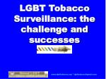 LGBT Tobacco Surveillance: the challenge and successes