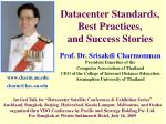 Datacenter Standards, Best Practices, and Success Stories