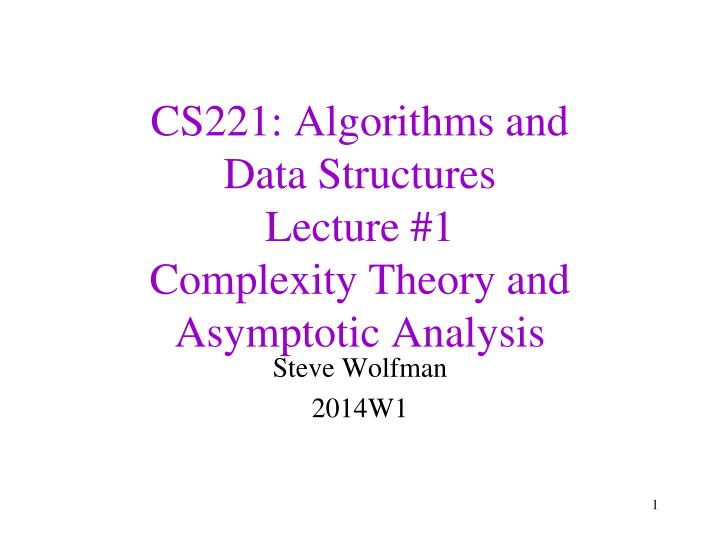 cs221 algorithms and data structures lecture 1 complexity theory and asymptotic analysis n.