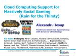 Cloud Computing Support for Massively Social Gaming               (Rain for the Thirsty)