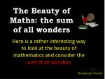 The Beauty of Maths: the sum of all wonders