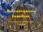La catequesis familiar.