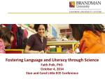 Fostering Language and Literacy through Science Faith Polk, PhD. October 4, 2014