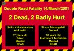 Double Road Fatality 14/March/2001 2 Dead, 2 Badly Hurt