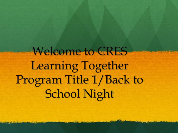welcome to cres learning together program title 1 back to school night n.