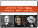 Democratic Politics, Religious Revival, and Reform, 1824-1840