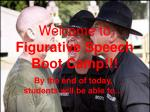 Welcome to Figurative Speech Boot Camp!!!