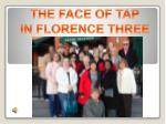 THE FACE OF TAP IN FLORENCE THREE