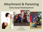 Attachment & Parenting Early Social Development