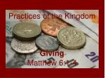 Practices of the Kingdom Giving Matthew 6:1-4