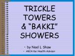 """TRICKLE TOWERS & """"BAKKI"""" SHOWERS"""