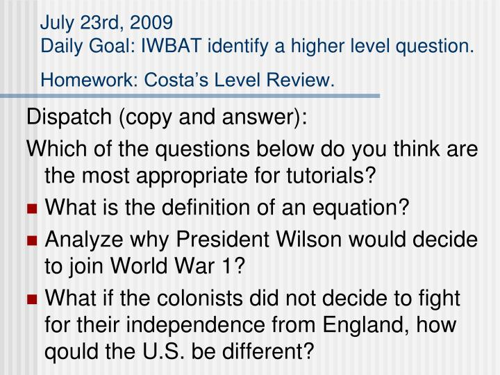 july 23rd 2009 daily goal iwbat identify a higher level question homework costa s level review n.