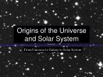 Origins of the Universe and Solar System