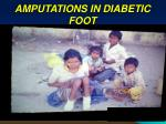 AMPUTATIONS IN DIABETIC FOOT