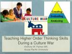 Teaching Higher Order Thinking Skills During a Culture War