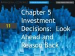 Chapter 5 Investment Decisions:  Look Ahead and Reason Back