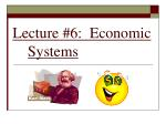 Lecture #6:  Economic Systems