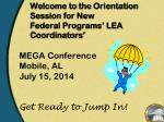 Welcome to the Orientation Session for New Federal Programs' LEA Coordinators'