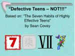 """Defective Teens – NOT!!!"" Based on: ""The Seven Habits of Highly Effective Teens""  by Sean Covey"