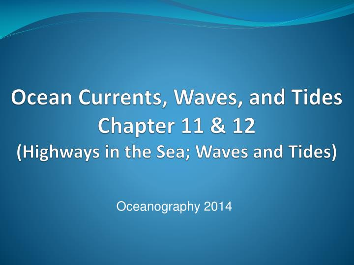 ocean currents waves and tides chapter 11 12 highways in the sea waves and tides n.