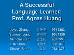 A Successful  Language Learner:  Prof. Agnes Huang