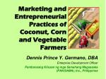 Marketing and Entrepreneurial Practices of Coconut, Corn and Vegetable Farmers