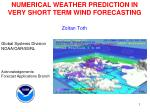 NUMERICAL WEATHER PREDICTION IN VERY SHORT TERM WIND FORECASTING