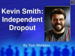 Kevin Smith: Independent Dropout