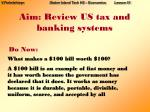 Aim: Review US tax and banking systems