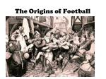 The Origins of Football