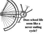 Does school life seem like a never ending cycle?