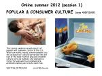 Online summer 2012 (session 1) POPULAR &  CONSUMER  CULTURE ( soaa  4357/5357)