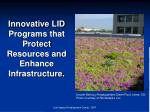 Innovative LID Programs that Protect Resources and Enhance Infrastructure.