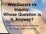 WebQuests vs Inquiry: Whose Question is it, Anyway?