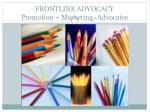 FRONTLINE ADVOCACY Promotion + Marketing=Advocates